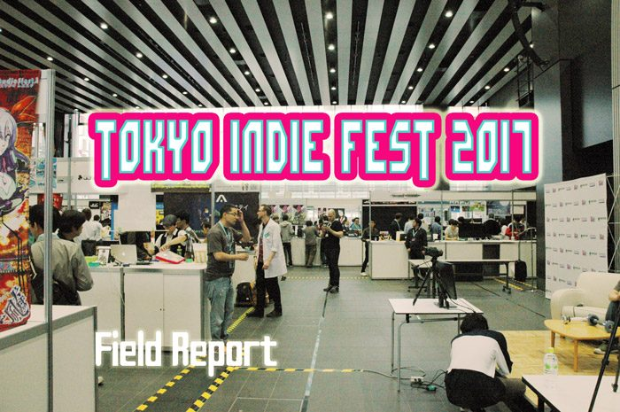 eyecatch-tokyo-indie-fest-700x465 Tokyo Indie Fest 2017 - Indie for Everyone! VR, RPGs and More!