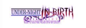 UNDER NIGHT IN-BIRTH Exe:Late[st] is Coming to Europe!