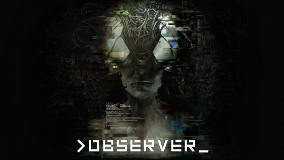 observer-560x315 Cyberpunk masterpiece, Observer, now out on PS4, Xbox One & Steam