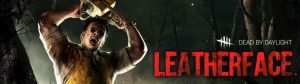LEATHERFACE comes to Dead By Daylight on Steam