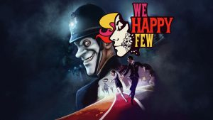 We Happy Few - PC/Steam Review