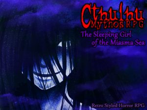 "Retro Style Horror RPG ""Cthulhu Mythos RPG -The Sleeping Girl of the Miasma Sea- English ver. is released on DLsite.com and Steam!"