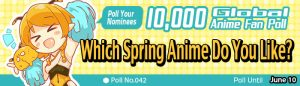 [10,000 Global Anime Fan Poll Results!] Which Spring Anime do you Like?
