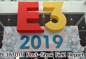 E3 2019 Post-Show Field Report