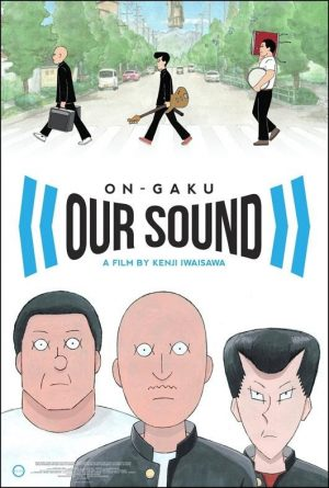 On-Gaku: Our Sound Movie Review - An Artsy Psychedelic Slacker Comedy