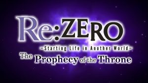 Re:Zero ~Starting Life in Another World~ The Prophecy of the Throne - PC (Steam) Review